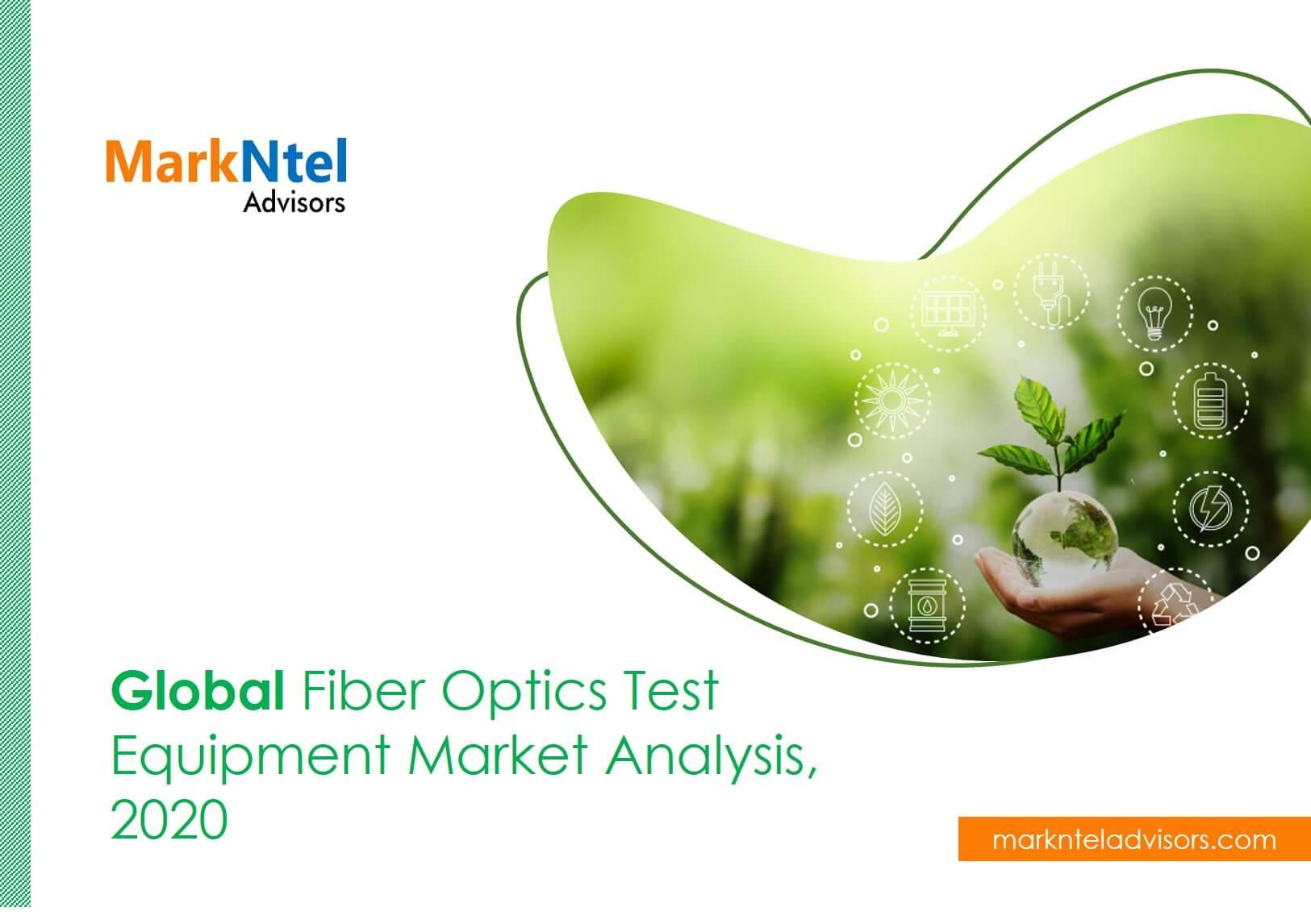 Global Fiber Optic Test Equipment Market Analysis, 2020