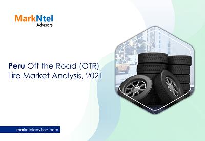 Peru Off the Road (OTR) Tire Market Analysis, 2021
